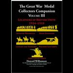 The Great War Medal Collectors Companion [Vol  III] Locations of British Units by H.J.Williamson ...